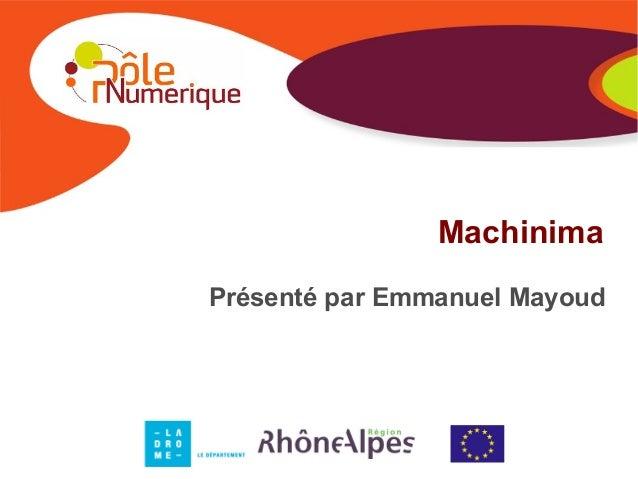 Machinima Présenté par Emmanuel Mayoud