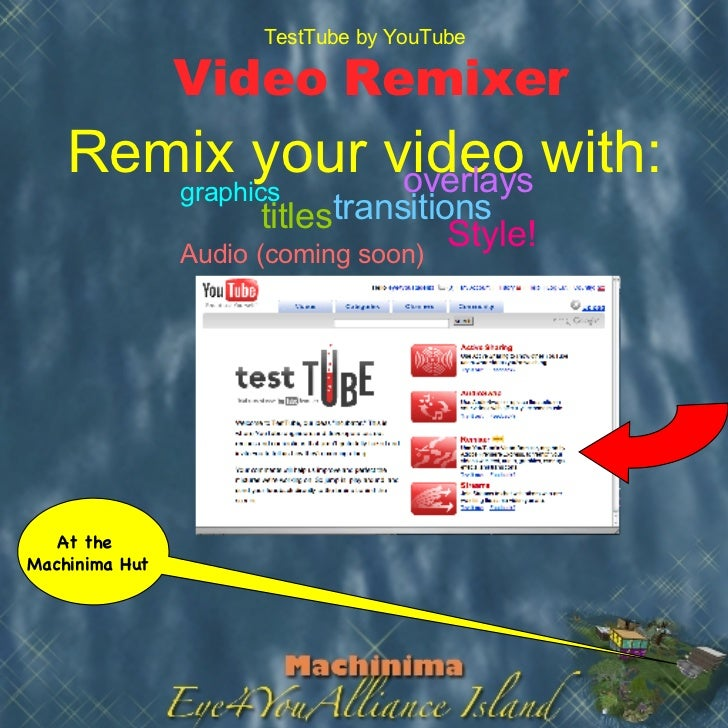 Video Remixer   Remix your video with: TestTube by   YouTube graphics titles overlays transitions Style! Audio (coming soo...