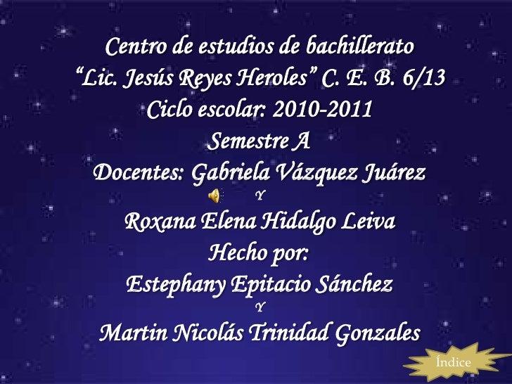 """Centro de estudios de bachillerato""""Lic. Jesús Reyes Heroles"""" C. E. B. 6/13        Ciclo escolar: 2010-2011               S..."""