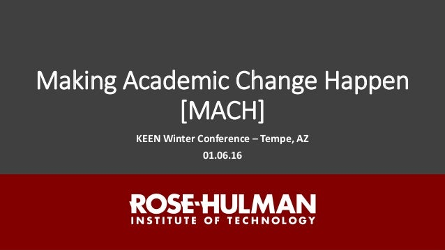 Making Academic Change Happen [MACH] KEEN Winter Conference – Tempe, AZ 01.06.16