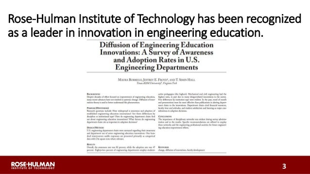 Rose-Hulman Institute of Technology has been recognized as a leader in innovation in engineering education. 3