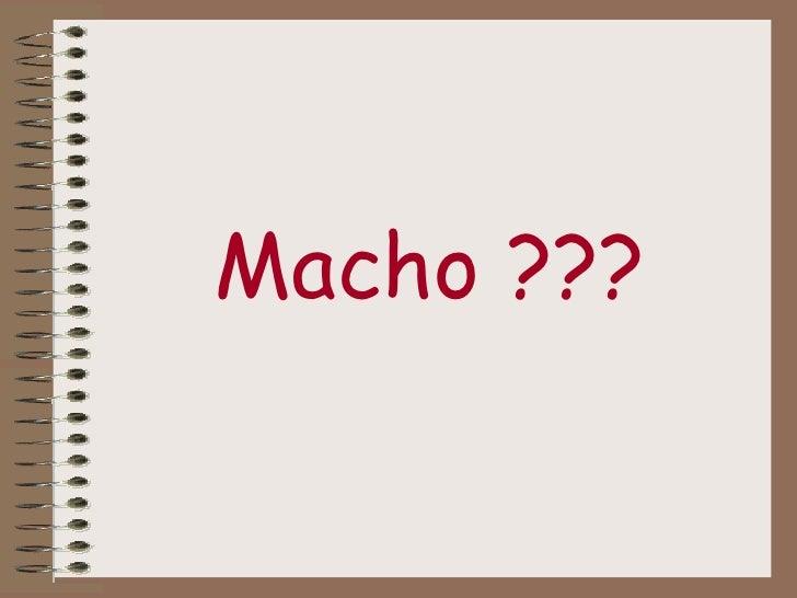 Macho ???