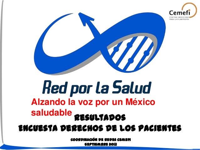 Alzando la voz por un México saludable Resultados Encuesta Derechos de los Pacientes Coordinación de Redes Cemefi Septiemb...
