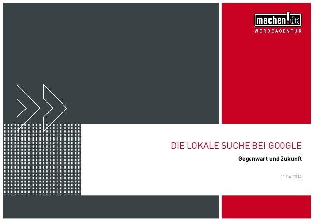 11.04.2014 DIE LOKALE SUCHE BEI GOOGLE Gegenwart und Zukunft