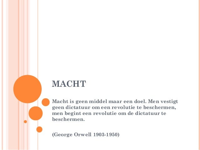 MACHTMacht is geen middel maar een doel. Men vestigtgeen dictatuur om een revolutie te beschermen,men begint een revolutie...