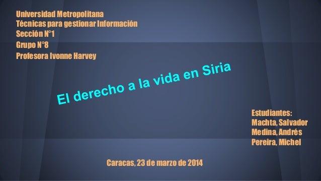 Universidad Metropolitana Técnicas para gestionar Información Sección N°1 Grupo N°8 Profesora Ivonne Harvey Caracas, 23 de...