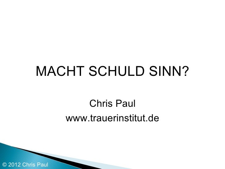 MACHT SCHULD SINN?                        Chris Paul                    www.trauerinstitut.de© 2012 Chris Paul