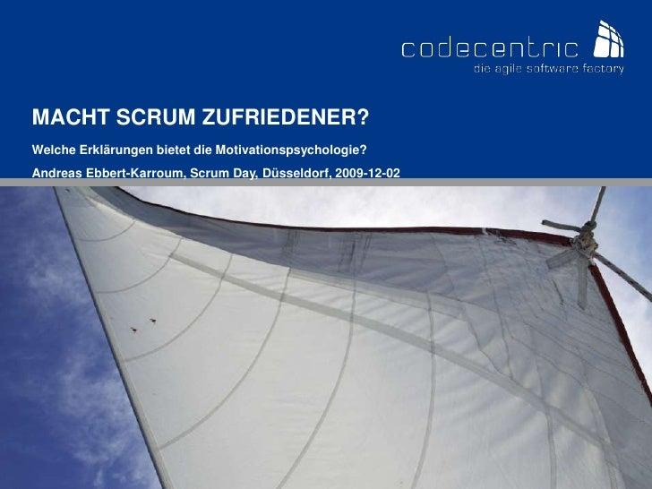 Macht Scrum zufriedener?<br />Welche Erklärungen bietet die Motivationspsychologie?<br />Andreas Ebbert-Karroum, Scrum Day...