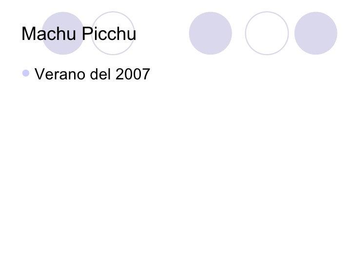 Machu Picchu <ul><li>Verano del 2007 </li></ul>