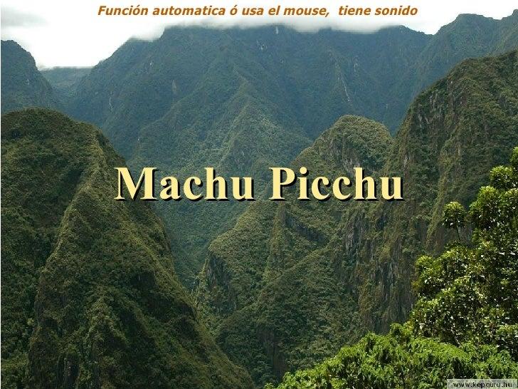 Función automatica ó usa el mouse,  tiene sonido  Machu Picchu