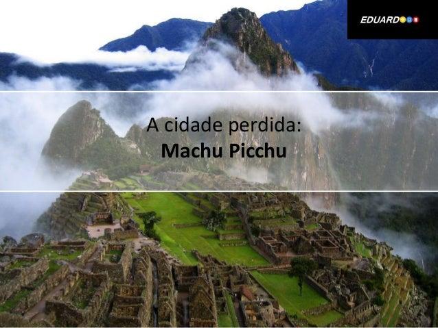 A cidade perdida: Machu Picchu
