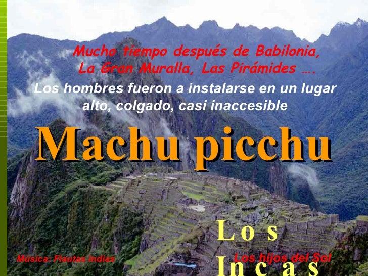 Mucho tiempo después de Babilonia, La Gran Muralla, Las Pirámides …. Los hombres fueron a instalarse en un lugar alto, col...