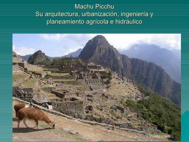 Machu PicchuSu arquitectura, urbanización, ingeniería y   planeamiento agrícola e hidráulico
