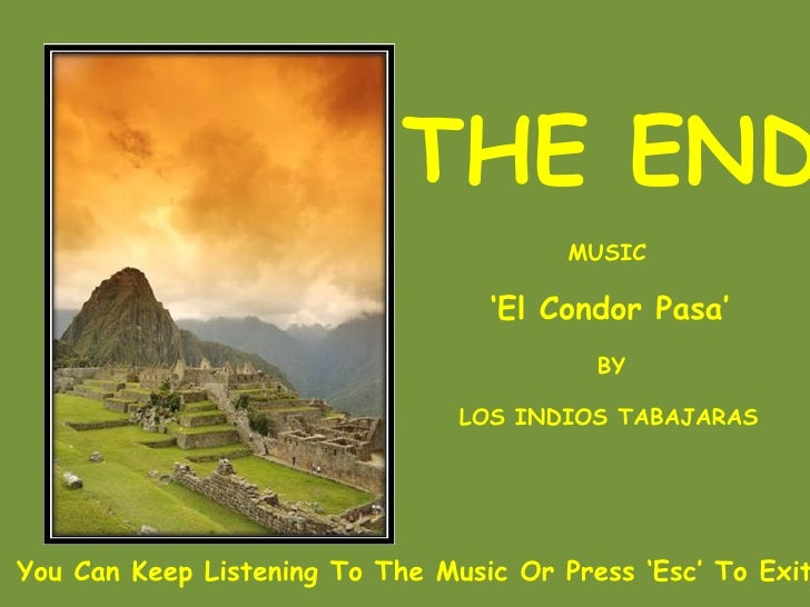 THE END MUSIC ' El Condor Pasa' BY LOS INDIOS TABAJARAS You Can Keep Listening To The Music Or Press 'Esc' To Exit