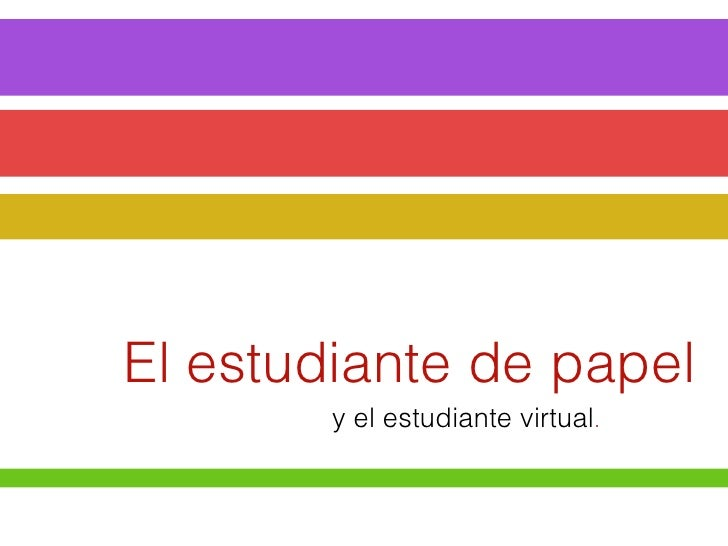 El estudiante de papel        y el estudiante virtual.