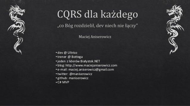 • dev @ Ultrico • trener @ Bottega • jeden z liderów Białystok.NET • blog: http://www.maciejaniserowicz.com • e-mail: maci...