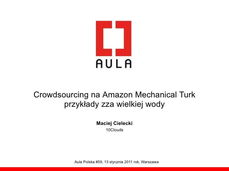 Crowdsourcing na Amazon Mechanical Turk       przykłady zza wielkiej wody                     Maciej Cielecki             ...