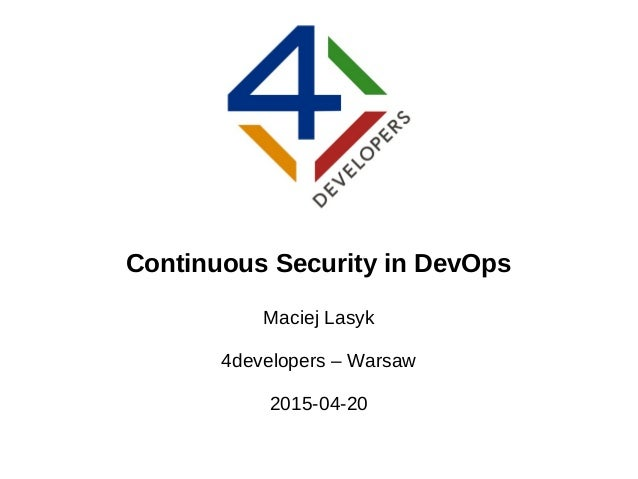 Continuous Security in DevOps Maciej Lasyk 4developers – Warsaw 2015-04-20