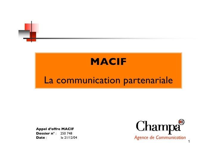 MACIF     La communication partenariale    Appel d'offre MACIF Dossier n° : 250 748 Date :        le 21/12/04           Ag...