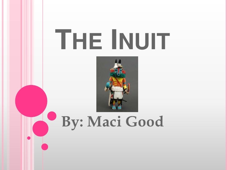The Inuit<br />By: Maci Good<br />