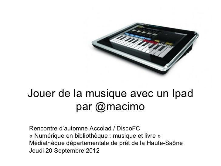 Jouer de la musique avec un Ipad          par @macimoRencontre d'automne Accolad / DiscoFC« Numérique en bibliothèque : mu...