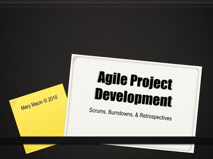 An Intro to Scrum          Agile (Iterative) Project Development          •   Broken down into 'iterations'          • ...