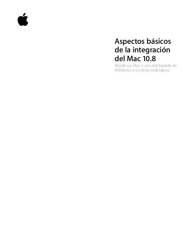 Aspectos básicosde la integracióndel Mac 10.8Añadir un Mac a una red basada enWindows o en otros estándares
