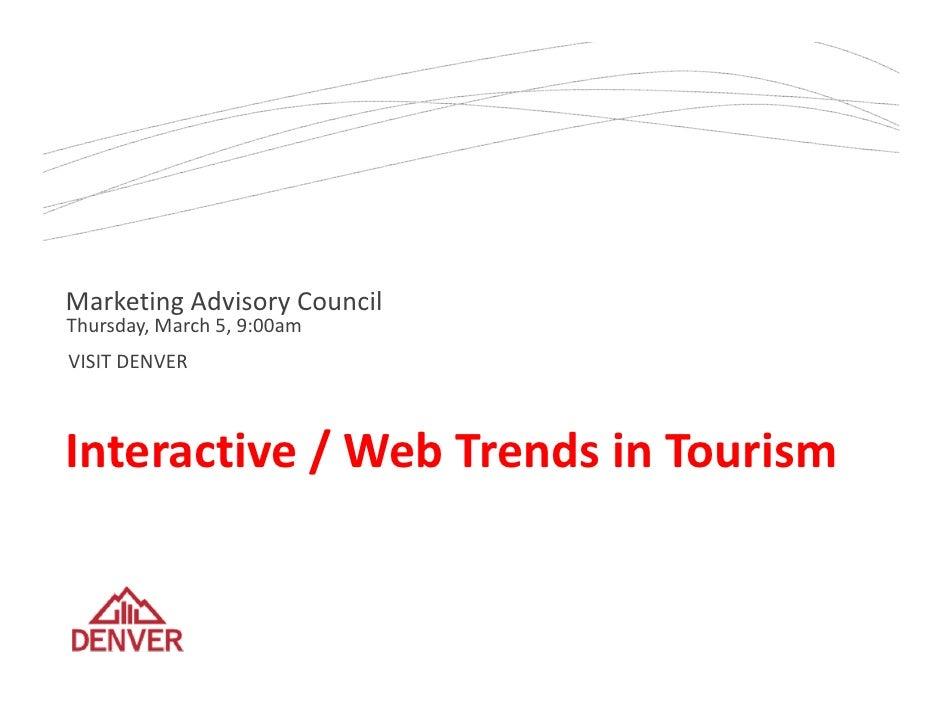MarketingAdvisoryCouncil Thursday,March5,9:00am VISITDENVER    Interactive/WebTrendsinTourism