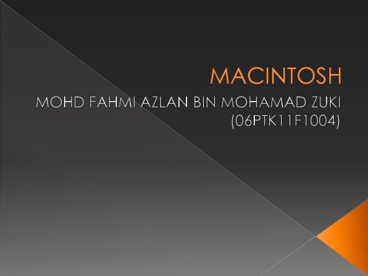 MACINTOSH<br />MOHD FAHMI AZLAN BIN MOHAMAD ZUKI<br />(06PTK11F1004)<br />