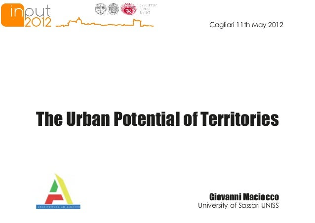 Cagliari 11th May 2012 Giovanni Maciocco University of Sassari UNISS The Urban Potential of Territories