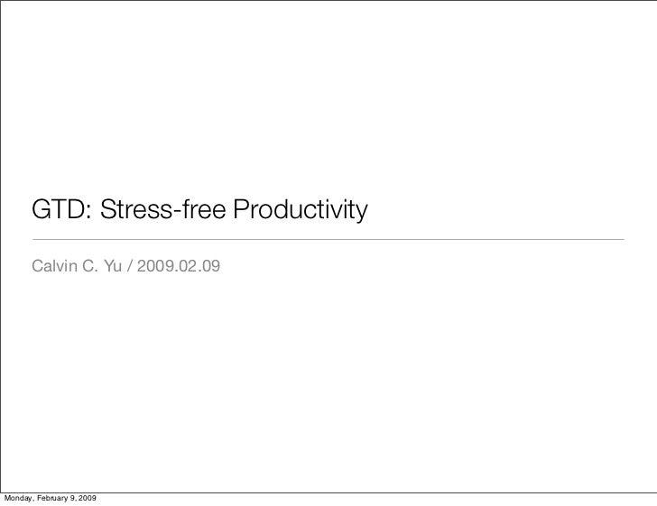 GTD: Stress-free Productivity        Calvin C. Yu / 2009.02.09     Monday, February 9, 2009
