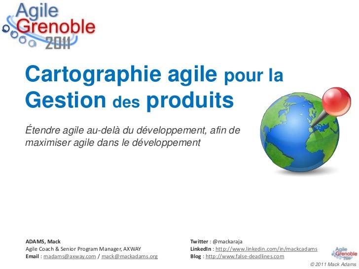 Cartographie agile pour laGestion des produitsÉtendre agile au-delà du développement, afin demaximiser agile dans le dével...