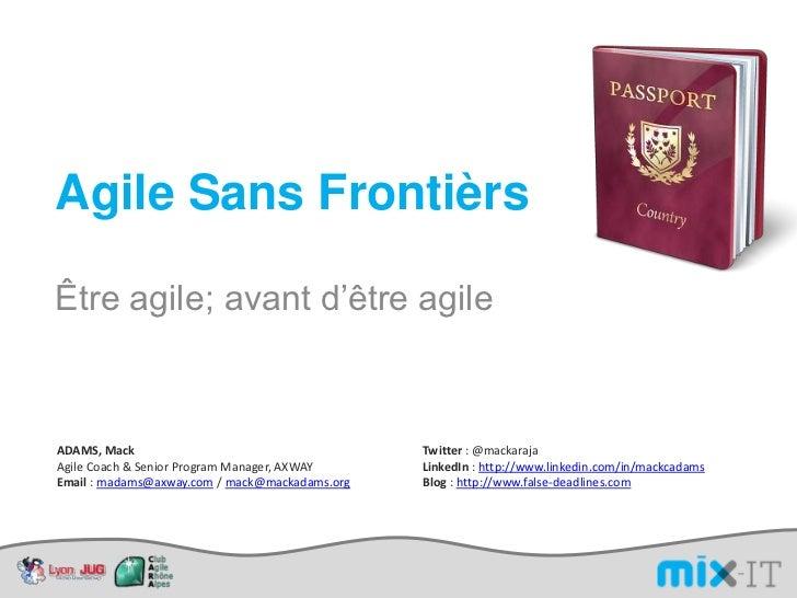 "Agile Sans FrontièrsÊtre agile; avant d""être agileADAMS, Mack                                     Twitter : @mackarajaAgil..."