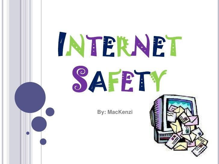 InternetSafety<br />By: MacKenzi<br />