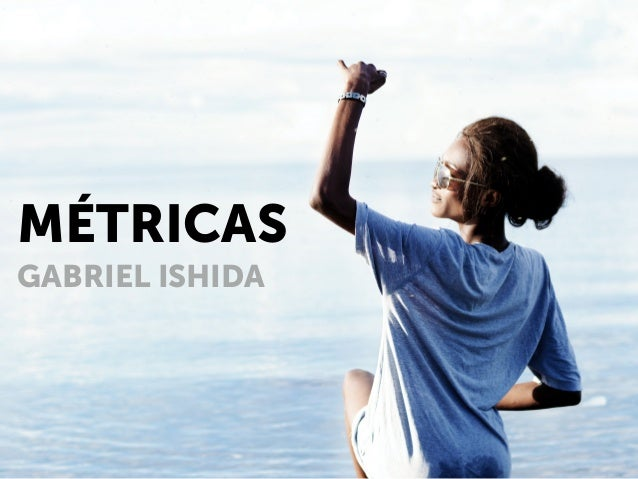 MÉTRICAS GABRIEL ISHIDA