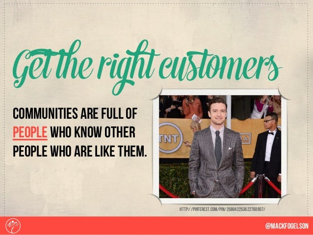 communities are full of people who know other people who are like them. Get the rightcustomers @Mackfogelson http://pinter...