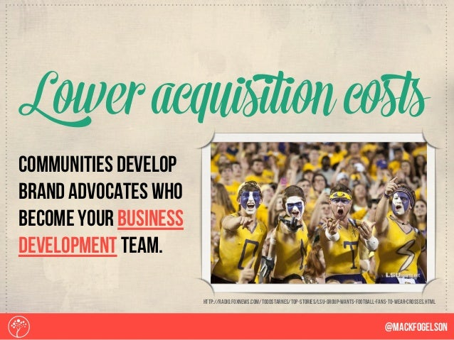 communities develop brand advocates who become your business development team. Lower acquisition costs @Mackfogelson http:...