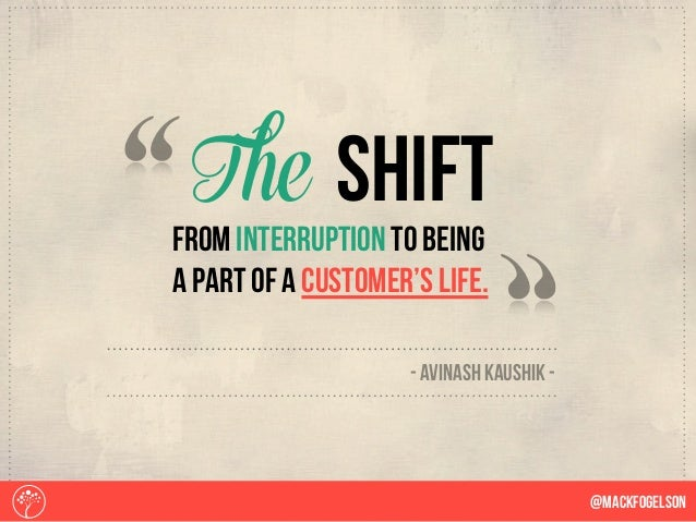 from interruption to being a part of a customer's life. The shift @Mackfogelson - Avinash kaushik -