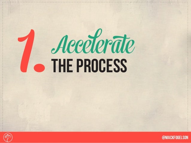 1. @Mackfogelson The process Accelerate