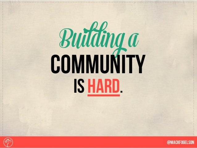 is hard. Building a @Mackfogelson community