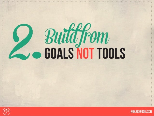 2. @Mackfogelson goals not tools Buildfrom