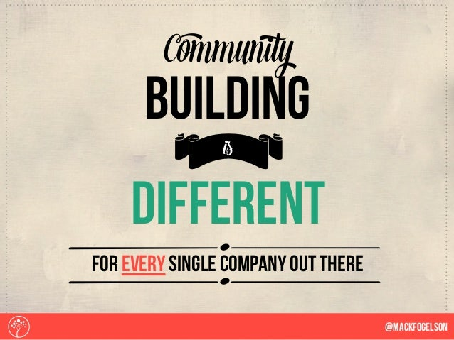 Sdifferent b Community building is for every single company out there @Mackfogelson