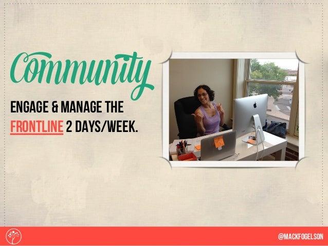engage & manage the frontline 2 days/week. Community @Mackfogelson