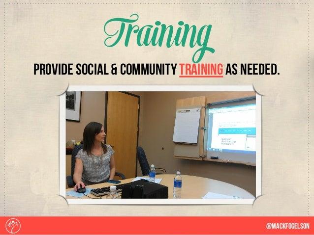 @Mackfogelson Training provide social & community training as needed.