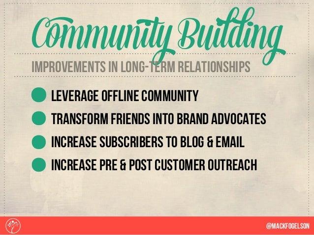 @Mackfogelson Community Building improvements in long-term relationships Leverage offline community transform friends into...