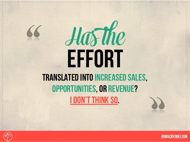 translated into increased sales, opportunities, or revenue? I don't think so. Has the @Mackfogelson effort