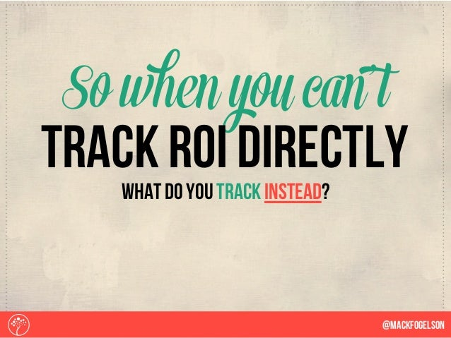 what do you track instead? So when you can't @Mackfogelson track roi directly