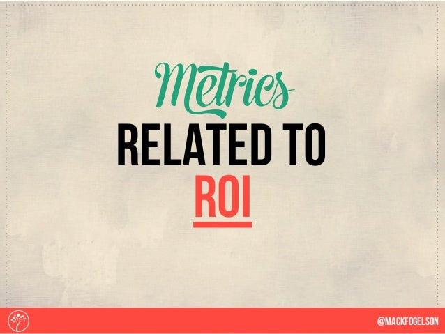 ROI Metrics @Mackfogelson related to