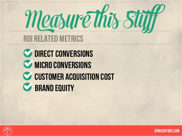 @Mackfogelson Measure this Stuff roi related metrics direct conversions micro conversions customer acquisition cost brand ...