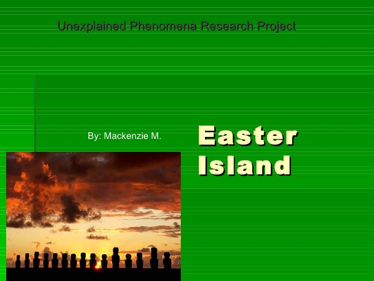 Unexplained Phenomena Research Project    By: Mackenzie M.   Easter                       Island